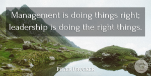 Leadership Quotes, Peter Drucker Quote About Inspirational, Change, Leadership: Management Is Doing Things Right...
