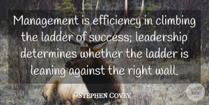 Stephen Covey Quote About Inspirational, Inspiring, Leadership: Management Is Efficiency In Climbing...