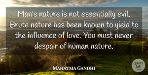 Love Quotes, Mahatma Gandhi Quote About Brute, Despair, Human, Influence, Known: Mans Nature Is Not Essentially...