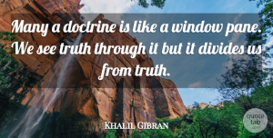 Truth Quotes, Khalil Gibran Quote About Wise, Wisdom, Truth: Many A Doctrine Is Like...