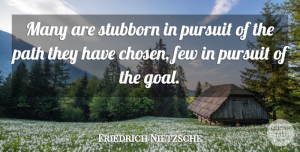 Inspirational Quotes, Friedrich Nietzsche Quote About Inspirational, Funny, Leadership: Many Are Stubborn In Pursuit...