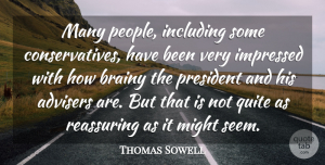 Thomas Sowell Quote About People, President, Might: Many People Including Some Conservatives...