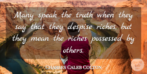 Charles Caleb Colton Quote About Inspirational, Mean, Literature: Many Speak The Truth When...