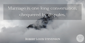 Robert Louis Stevenson Quote About Marriage, Long, Disputes: Marriage Is One Long Conversation...