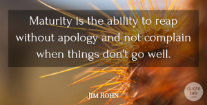 Inspirational Quotes, Jim Rohn Quote About Inspirational, Apology, Greatness: Maturity Is The Ability To...