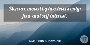 Napoleon Bonaparte Quote About Leadership, Fear, Men: Men Are Moved By Two...