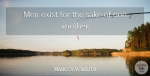 Marcus Aurelius Quote About Philosophical, Men, Sake: Men Exist For The Sake...