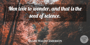 Science Quotes, Ralph Waldo Emerson Quote About Love, Math, Science: Men Love To Wonder And...