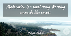 Beer Quotes, Oscar Wilde Quote About Funny, Drinking, Beer: Moderation Is A Fatal Thing...