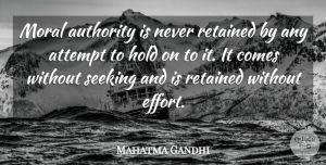 Moral Growth Quotes, Mahatma Gandhi Quote About Struggle, Moral Growth, Effort: Moral Authority Is Never Retained...