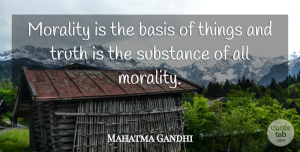 Motherhood Quotes, Mahatma Gandhi Quote About Truth, Motherhood, Substance: Morality Is The Basis Of...