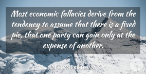 Milton Friedman Quote About Party, Pie, Liberty: Most Economic Fallacies Derive From...