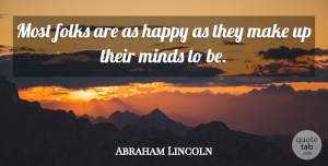 Positive Quotes, Abraham Lincoln Quote About Inspirational, Motivational, Positive: Most Folks Are As Happy...