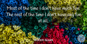 Woody Allen Quote About Sarcastic, Time, Fun: Most Of The Time I...