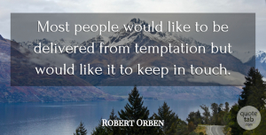 Robert Orben Quote About Motivational, Life And Love, People: Most People Would Like To...