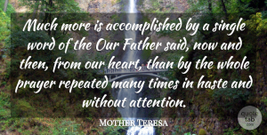 Faith Quotes, Mother Teresa Quote About Faith, Father, Haste, Prayer, Repeated: Much More Is Accomplished By...