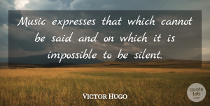 Victor Hugo Quote About Music, Wisdom, Healing: Music Expresses That Which Cannot...