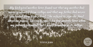 Graduated Quotes, Steve Jobs Quote About Adoption, Biological, Few, Final, Found: My Biological Mother Later Found...
