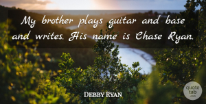 Debby Ryan Quote About Brother, Writing, Play: My Brother Plays Guitar And...