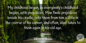 Victor Hugo Quote About Again, Age, Beside, Course, Finds: My Childhood Began As Everybodys...