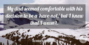 Knew Quotes, Robert Kiyosaki Quote About Dad, Knew: My Dad Seemed Comfortable With...