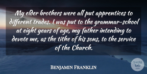 Benjamin Franklin Quote About Age, Brothers, Devote, Eight, Elder: My Elder Brothers Were All...