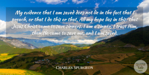 Trust Quotes, Charles Spurgeon Quote About Came, Christ, Evidence, Fact, Hope: My Evidence That I Am...