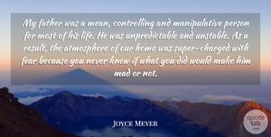 Father Quotes, Joyce Meyer Quote About Father, Home, Mean: My Father Was A Mean...