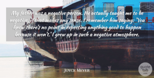 Father Quotes, Joyce Meyer Quote About Father, Atmosphere, Negative: My Father Was A Negative...