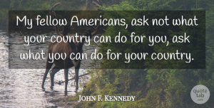 John F. Kennedy Quote About Inspirational, Inspiring, Country: My Fellow Americans Ask Not...