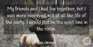 Fun Quotes, Joel Osteen Quote About Fun, Party, Together: My Friends And I Had...