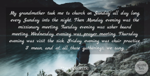 Board Quotes, Maya Angelou Quote About Board, Choir, Church, Evening, Friday: My Grandmother Took Me To...