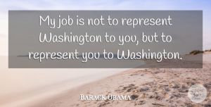 Job Quotes, Barack Obama Quote About Job: My Job Is Not To...
