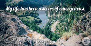 Lana Turner Quote About Emergencies, Has Beens, Series: My Life Has Been A...