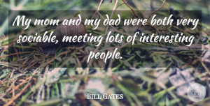 Mom Quotes, Bill Gates Quote About Mom, Dad, Interesting: My Mom And My Dad...