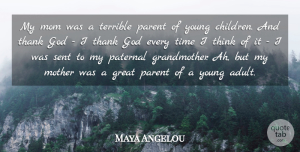 Mom Quotes, Maya Angelou Quote About God, Great, Mom, Mother, Parent: My Mom Was A Terrible...