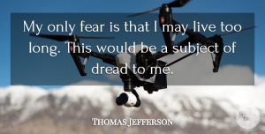 Thomas Jefferson Quote About Time, Fear, Long: My Only Fear Is That...