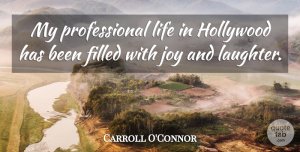 Carroll O'Connor Quote About Laughter, Joy, Hollywood: My Professional Life In Hollywood...