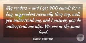 Paulo Coelho Quote About Answers, Levels, Email: My Readers And I Get...