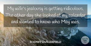 Rodney Dangerfield Quote About Jealousy, Wife, Calendars: My Wifes Jealousy Is Getting...