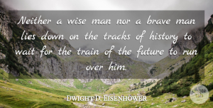 Dwight D. Eisenhower Quote About Life, Change, Wise: Neither A Wise Man Nor...
