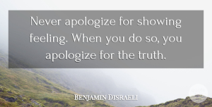 Clever Quotes, Benjamin Disraeli Quote About Inspirational, Being Yourself, Clever: Never Apologize For Showing Feeling...