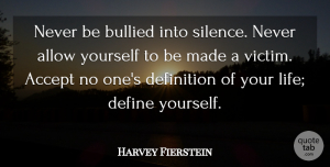 Harvey Fierstein Quote About Beautiful, Bullying, Being Yourself: Never Be Bullied Into Silence...
