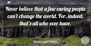 Margaret Mead Quote About Inspirational, Change, Kindness: Never Believe That A Few...