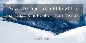 Confucius Quote About Friendship, Men, Truthful: Never Contract Friendship With A...