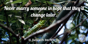 H. Jackson Brown, Jr. Quote About Change, Hope, Marry: Never Marry Someone In Hope...