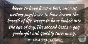 Eye Quotes, William Butler Yeats Quote About Ancient, Breath, Drawn, Eye, Gay: Never To Have Lived Is...