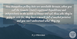 P. J. O'Rourke Quote About Ask, Call, Full, Granite, Hampshire: New Hampshire Polling Data Are...