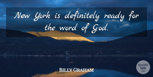 Billy Graham Quote About Definitely, God, York: New York Is Definitely Ready...