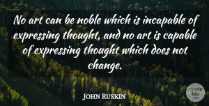 Art Quotes, John Ruskin Quote About Art, Noble, Doe: No Art Can Be Noble...